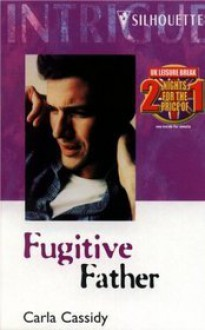 Fugitive Father (Silhouette Intimate Moments, No 604) - Carla Cassidy