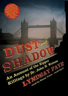 Dust and Shadow: An Account of the Ripper Killings by Dr. John H. Watson (Audio) - Lyndsay Faye, Simon Vance