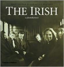 The Irish: A Photohistory, 1840-1940 - Sean Sexton, Christine Kinealy