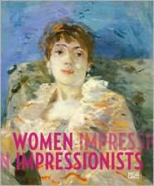 Women Impressionists - Ingrid Pfeiffer, Linda Nochlin, Sylvie Patry