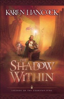 Shadow Within, The (Legends of the Guardian-King Book #2) - Karen Hancock