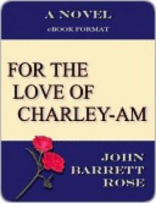 FOR THE LOVE OF CHARLEY-AM - John Barrett Rose