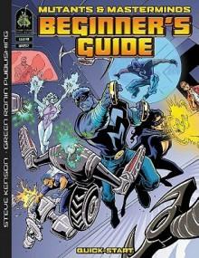 Mutants & Masterminds Beginner's Guide - Steve Kenson