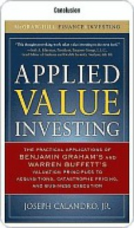 Applied Value Investing: The Practical Application of Benjamin Graham and Warren Buffett's Valuation Principles to Acquisitions, Catastrophe Pr - Joseph Calandro Jr.