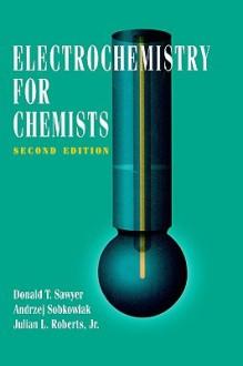 Electrochemistry for Chemists - Donald T. Sawyer, Andrzej Sobkowiak, Julian L. Roberts Jr.
