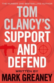 Tom Clancy's Support and Defend - Mark Greaney
