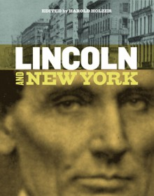 Lincoln and New York - Harold Holzer