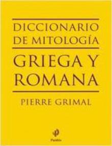 Diccionario de Mitología Griega y Romana - Pierre Grimal