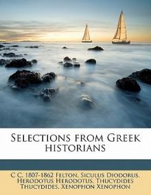 Selections from Greek Historians - C.C. Felton, Diodorus Siculus, Herodotus