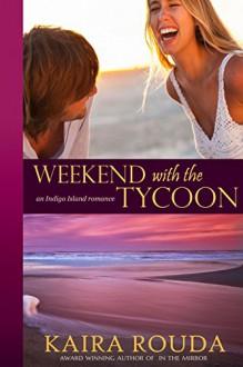Weekend with the Tycoon (Indigo Island Book 1) - Kaira Rouda