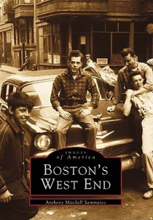 Boston's West End (MA) (Images of America) (Images of America (Arcadia Publishing)) - Anthony Mitchell Sammarco