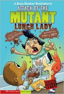 Attack of the Mutant Lunch Lady (A Buzz Beaker Brainstorm) - Scott Nickel, Andy J. Smith