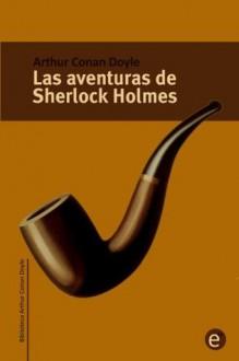 Las aventuras de Sherlock Holmes (Biblioteca Arthur Conan Doyle) - Arthur Conan Doyle