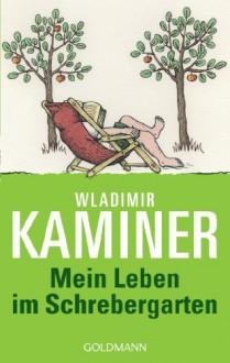 Mein Leben im Schrebergarten - Wladimir Kaminer