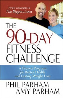 The 90-Day Fitness Challenge - Phil Parham, Amy Parham