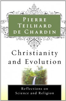 Christianity and Evolution - Pierre Teilhard de Chardin