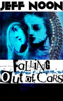 Falling Out of Cars - Jeff Noon