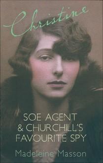 Christine: SOE Agent & Churchill's Favourite Spy - Madeleine Masson
