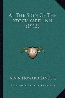 At the sign of the Stock Yard Inn - Alvin Howard Sanders