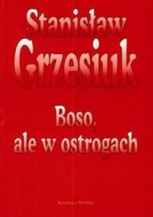 Boso, ale w ostrogach - Stanisław Grzesiuk