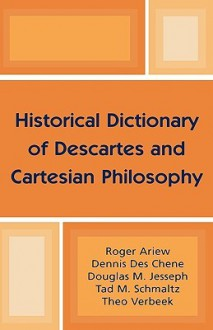 Historical Dictionary of Descartes and Cartesian Philosophy - Roger Ariew