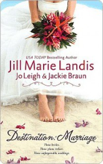 Destination: Marriage: Trouble in Paradise/Biting the Apple/A Venetian Affair - Jill Marie Landis, Jo Leigh
