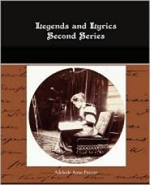 Legends and Lyrics Second Series - Adelaide Anne Procter