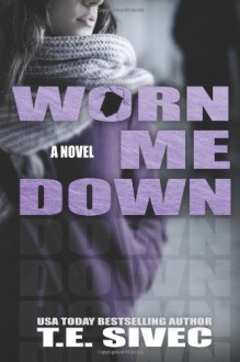 Worn Me Down (Playing With Fire #3) - T.E. Sivec