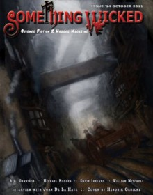 Something Wicked #14 (October2011) (Something Wicked SF & Horror Magazine) - William Mitchell, A.A. Garrison, Mark Sykes, Michael Hodges, Davin Ireland, Joe Vaz, Vianne Venter