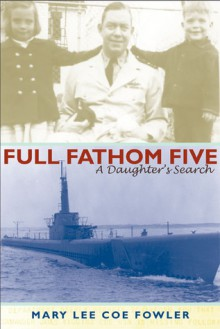 Full Fathom Five: A Daughter's Search - Mary Lee Coe Fowler