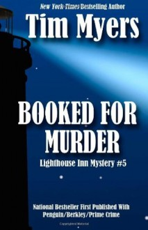 Booked For Murder: Book 5 in the Lighthouse Inn Mysteries (Volume 5) - Tim Myers