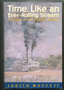Time, Like an Ever-Rolling Stream: A Sequel to the Ragged World - Judith Moffett