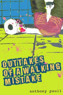 Outtakes Of A Walking Mistake - Anthony Paull