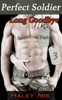 Perfect Soldier: Long Goodbye (Hot Soldier & Sexy BBW Erotic Romance) (Perfect Soldier Series) - Haley Nix