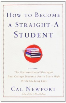 How to Become a Straight-A Student - Cal Newport