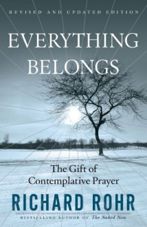 Everything Belongs: The Gift of Contemplative Prayer - Richard Rohr