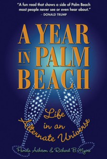 A Year in Palm Beach: Life in an Alternate Universe - Pamela Acheson, Richard B. Myers