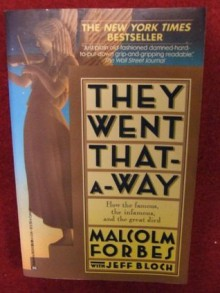 They Went That-A-Way: How the Famous, the Infamous, and the Great Died - Jeff Bloch, Malcolm S. Forbes