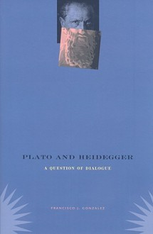 Plato and Heidegger: A Question of Dialogue - Francisco J. Gonzalez