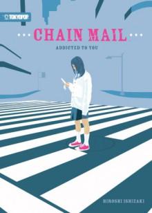 Chain Mail: Addicted to You - Hiroshi Ishizaki, Rachel Manija Brown, Richard Kim