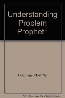 Understanding Problem Prophetic Passages, Vol. 1: The Olivet Discourse - Noah W. Hutchings