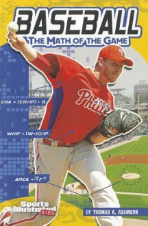 Baseball; The Math of the Game (Sports Illustrated Kids: Sports Math) - Thomas K. Adamson
