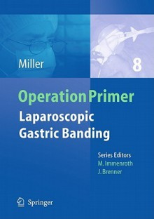 Laparoscopic Gastric Banding [With CDROM] - Karl Miller, Marc Immenroth, J. Brenner