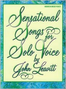 Sensational Songs for Solo Voice: Medium High Voice - John Leavitt