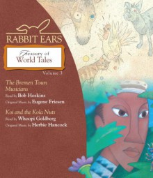 Rabbit Ears Treasury of World Tales: Volume Three: Bremen Town Musicians, Koi and the Kola Nuts - Rabbit Ears