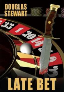 Late Bet - Douglas Stewart