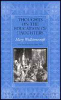 Thoughts on the Education of Daughters, with Reflections on Female Conduct in the More Important Duties of Life - Mary Wollstonecraft