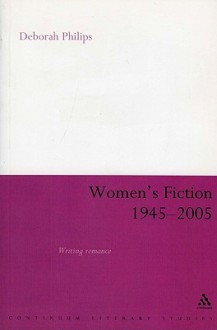 Women's Fiction 1945-2005: Writing Romance - Deborah Philips