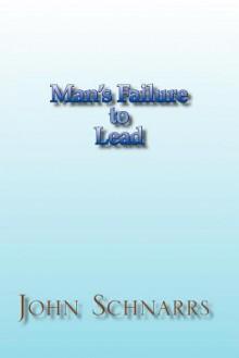 Man's Failure to Lead - John Schnarrs