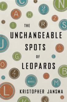 The Unchangeable Spots of Leopards - Kristopher Jansma, Edoardo Ballerini